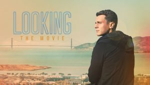 Looking The Movie Is Everything And More